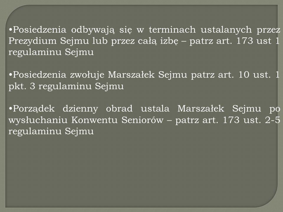Posiedzenia odbywają się w terminach ustalanych przez Prezydium Sejmu lub przez całą izbę – patrz art. 173 ust 1 regulaminu Sejmu Posiedzenia zwołuje
