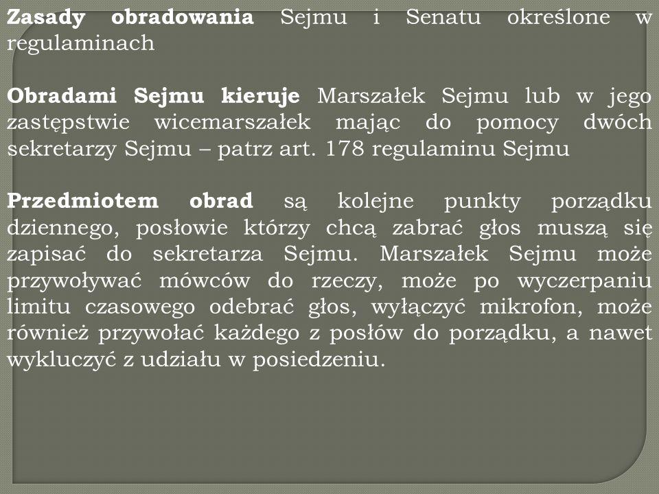 Zasady obradowania Sejmu i Senatu określone w regulaminach Obradami Sejmu kieruje Marszałek Sejmu lub w jego zastępstwie wicemarszałek mając do pomocy