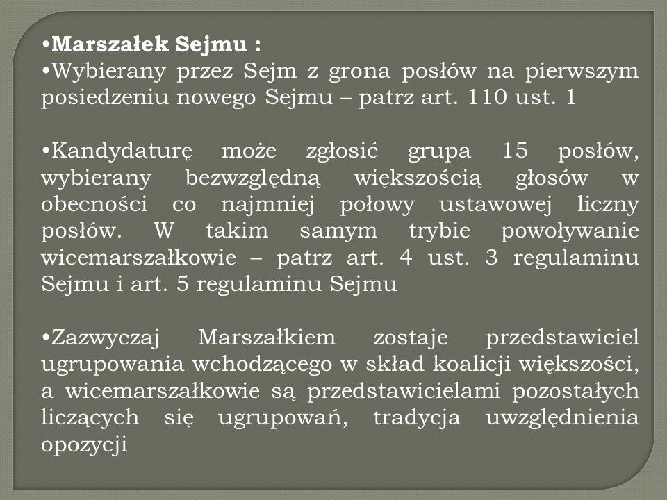 Marszałek Sejmu : Wybierany przez Sejm z grona posłów na pierwszym posiedzeniu nowego Sejmu – patrz art. 110 ust. 1 Kandydaturę może zgłosić grupa 15