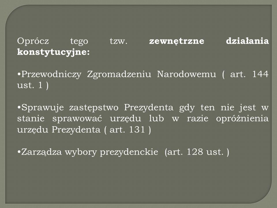 Oprócz tego tzw. zewnętrzne działania konstytucyjne: Przewodniczy Zgromadzeniu Narodowemu ( art. 144 ust. 1 ) Sprawuje zastępstwo Prezydenta gdy ten n