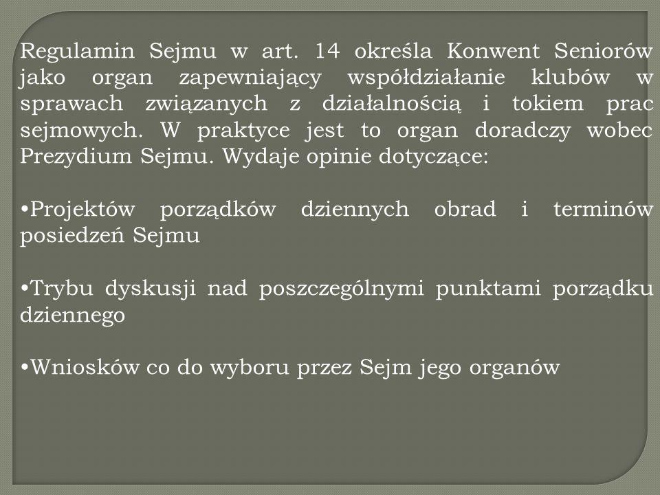 Regulamin Sejmu w art. 14 określa Konwent Seniorów jako organ zapewniający współdziałanie klubów w sprawach związanych z działalnością i tokiem prac s