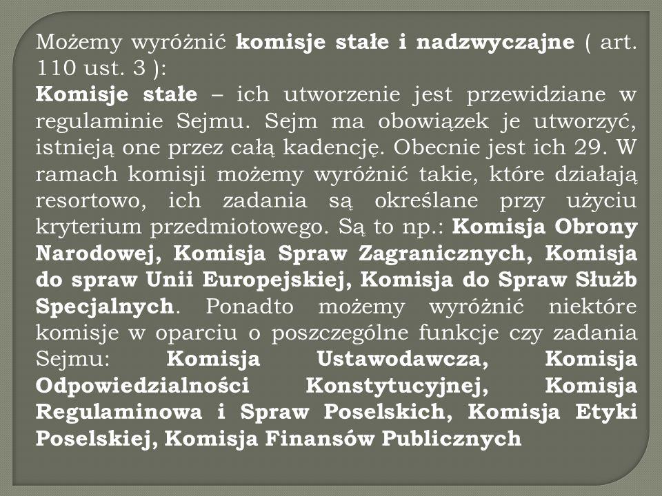 Możemy wyróżnić komisje stałe i nadzwyczajne ( art. 110 ust. 3 ): Komisje stałe – ich utworzenie jest przewidziane w regulaminie Sejmu. Sejm ma obowią