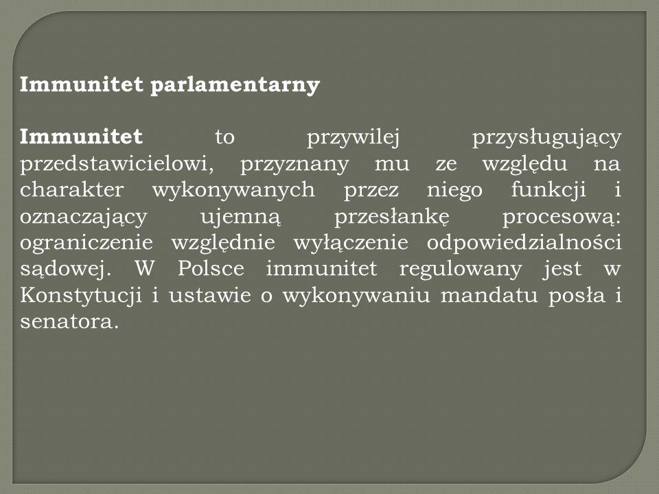 Immunitet parlamentarny Immunitet to przywilej przysługujący przedstawicielowi, przyznany mu ze względu na charakter wykonywanych przez niego funkcji