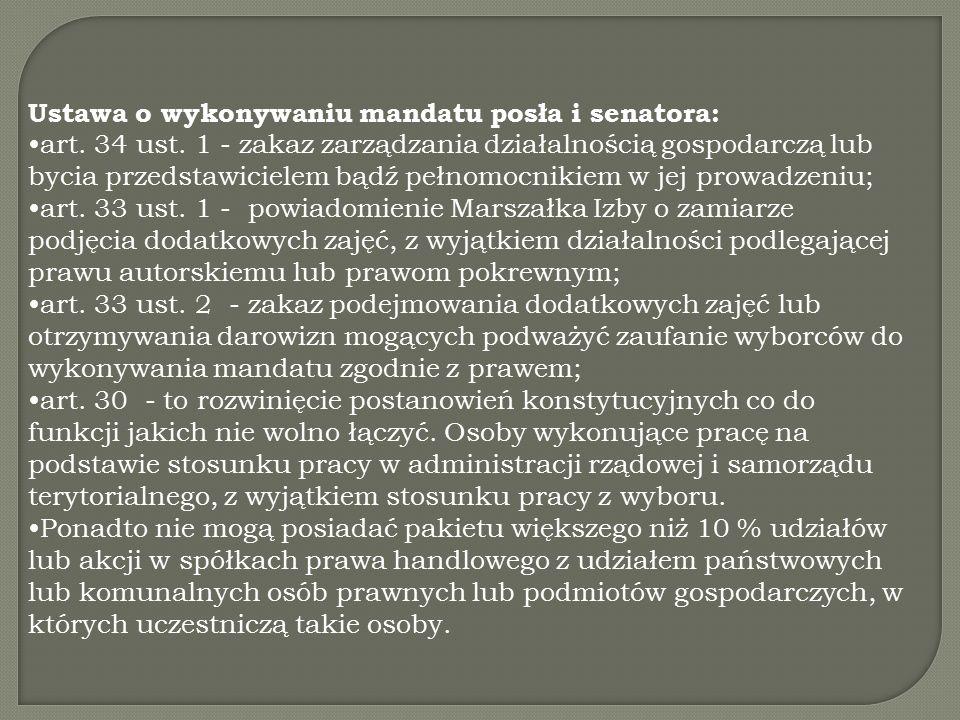Ustawa o wykonywaniu mandatu posła i senatora: art. 34 ust. 1 - zakaz zarządzania działalnością gospodarczą lub bycia przedstawicielem bądź pełnomocni