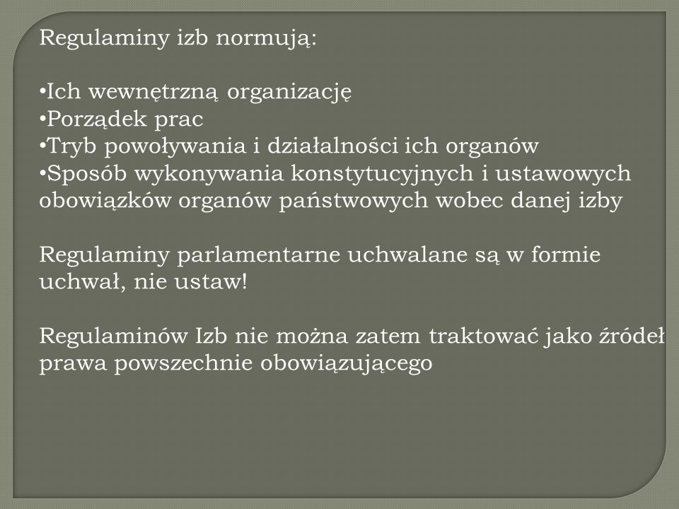 Regulaminy izb normują: Ich wewnętrzną organizację Porządek prac Tryb powoływania i działalności ich organów Sposób wykonywania konstytucyjnych i usta