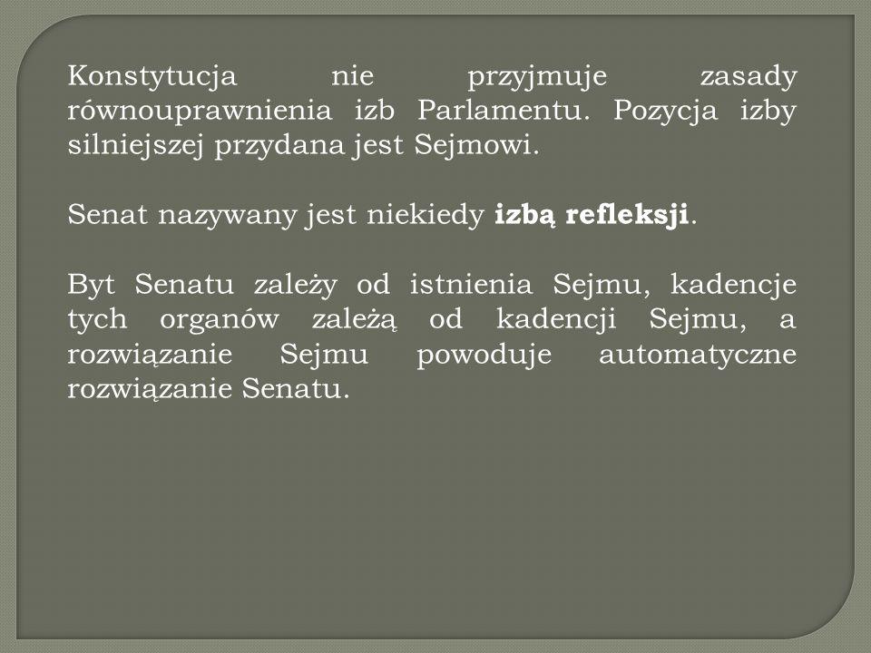 Konstytucja nie przyjmuje zasady równouprawnienia izb Parlamentu. Pozycja izby silniejszej przydana jest Sejmowi. Senat nazywany jest niekiedy izbą re