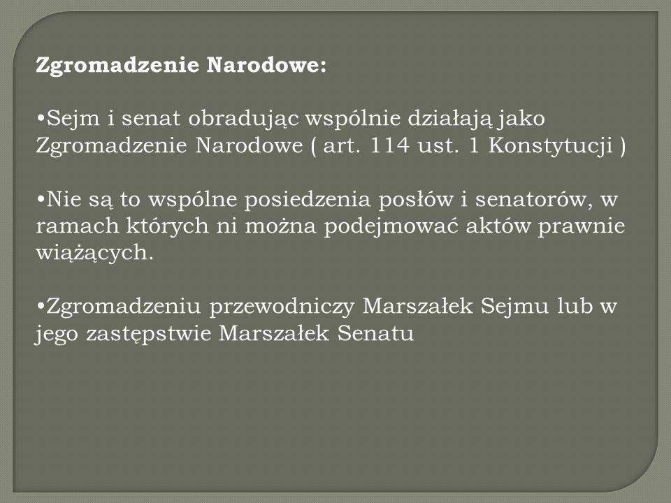 Zgromadzenie Narodowe: Sejm i senat obradując wspólnie działają jako Zgromadzenie Narodowe ( art.