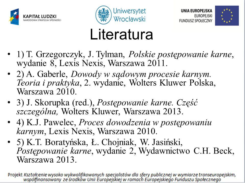 Literatura 1) T. Grzegorczyk, J. Tylman, Polskie postępowanie karne, wydanie 8, Lexis Nexis, Warszawa 2011. 2) A. Gaberle, Dowody w sądowym procesie k