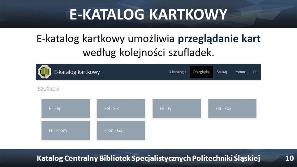 E-KATALOG KARTKOWY E-katalog kartkowy umożliwia przeglądanie kart według kolejności szufladek. Katalog Centralny Bibliotek Specjalistycznych Politechn