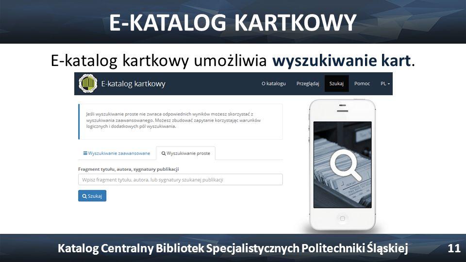 E-KATALOG KARTKOWY E-katalog kartkowy umożliwia wyszukiwanie kart. Katalog Centralny Bibliotek Specjalistycznych Politechniki Śląskiej11