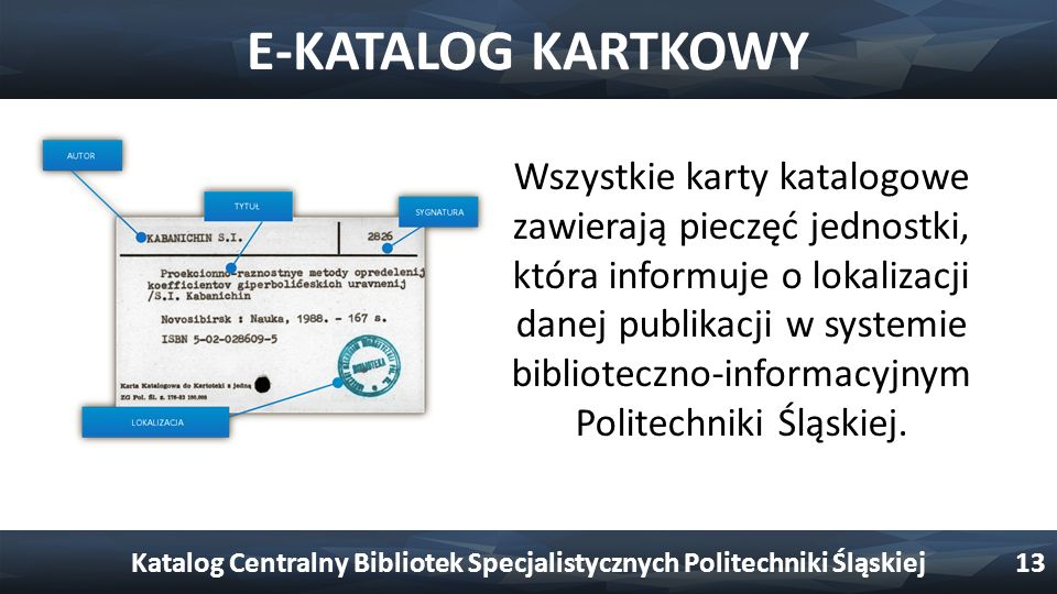 E-KATALOG KARTKOWY Wszystkie karty katalogowe zawierają pieczęć jednostki, która informuje o lokalizacji danej publikacji w systemie biblioteczno-informacyjnym Politechniki Śląskiej.