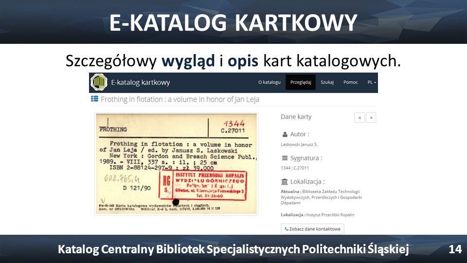 E-KATALOG KARTKOWY Szczegółowy wygląd i opis kart katalogowych. Katalog Centralny Bibliotek Specjalistycznych Politechniki Śląskiej14