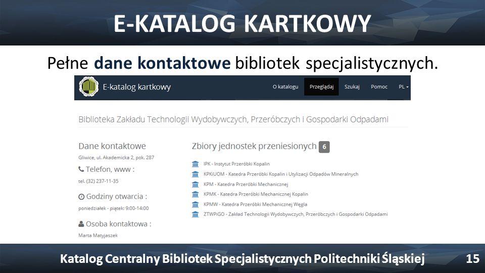 E-KATALOG KARTKOWY Pełne dane kontaktowe bibliotek specjalistycznych. Katalog Centralny Bibliotek Specjalistycznych Politechniki Śląskiej15