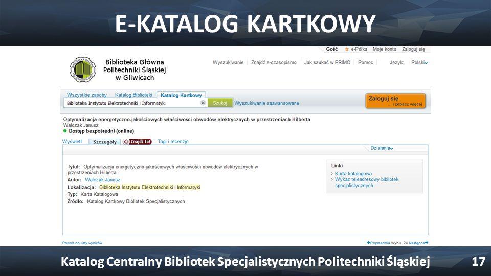 E-KATALOG KARTKOWY Katalog Centralny Bibliotek Specjalistycznych Politechniki Śląskiej17