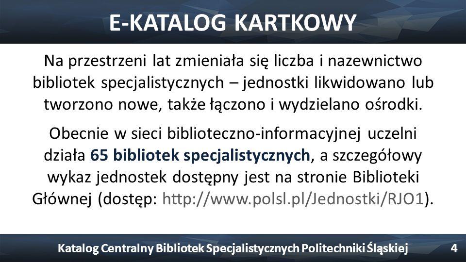 E-KATALOG KARTKOWY Na przestrzeni lat zmieniała się liczba i nazewnictwo bibliotek specjalistycznych – jednostki likwidowano lub tworzono nowe, także