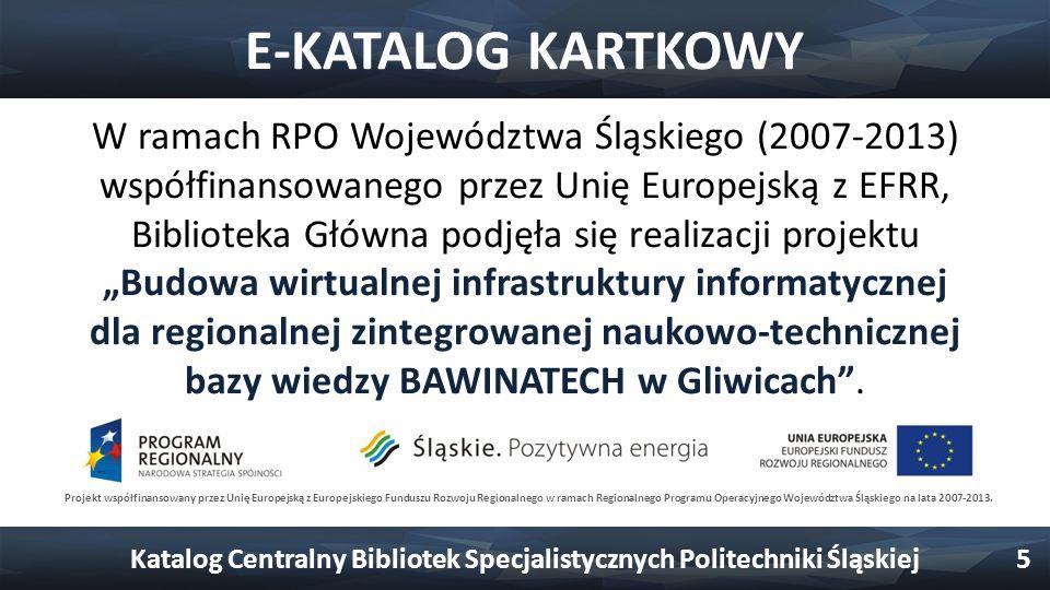 E-KATALOG KARTKOWY W ramach RPO Województwa Śląskiego (2007-2013) współfinansowanego przez Unię Europejską z EFRR, Biblioteka Główna podjęła się reali