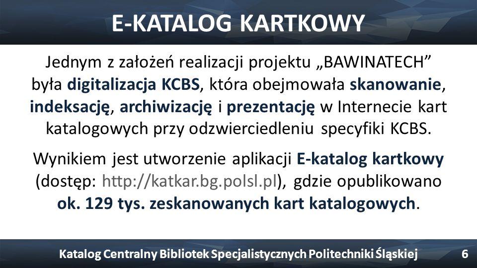 """E-KATALOG KARTKOWY Jednym z założeń realizacji projektu """"BAWINATECH"""" była digitalizacja KCBS, która obejmowała skanowanie, indeksację, archiwizację i"""