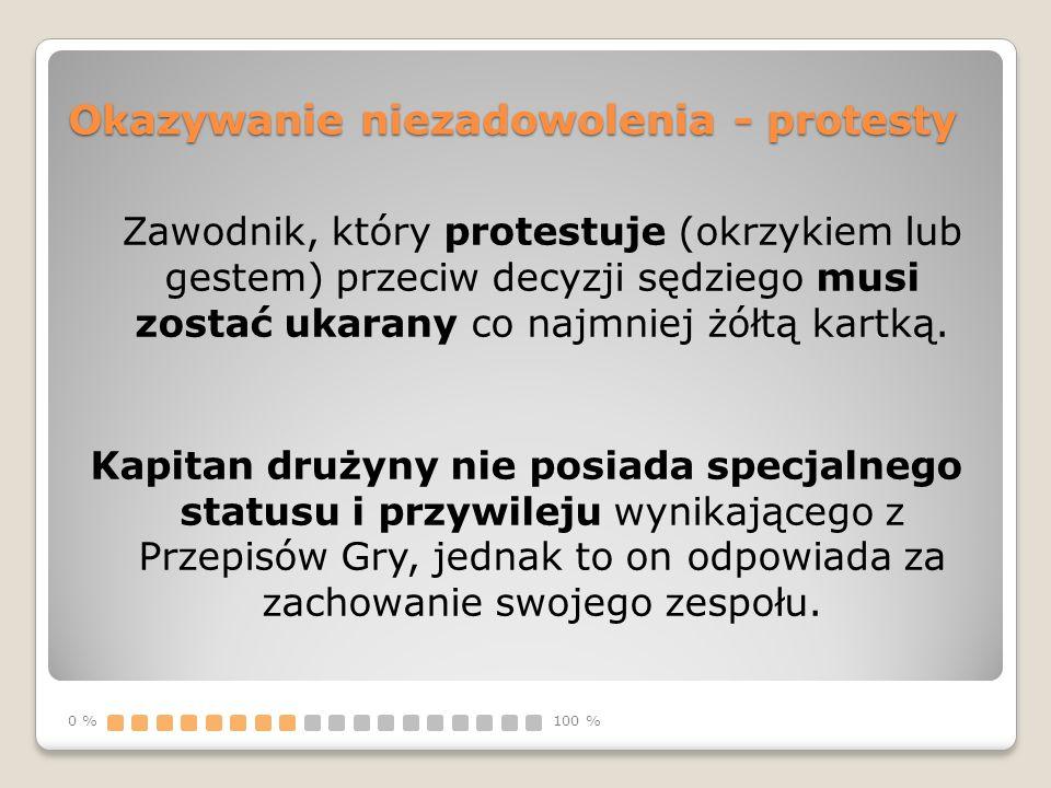Okazywanie niezadowolenia - protesty Zawodnik, który protestuje (okrzykiem lub gestem) przeciw decyzji sędziego musi zostać ukarany co najmniej żółtą kartką.