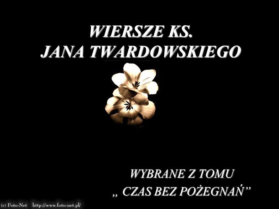 """WIERSZE KS. JANA TWARDOWSKIEGO WYBRANE Z TOMU """" CZAS BEZ POŻEGNAŃ"""