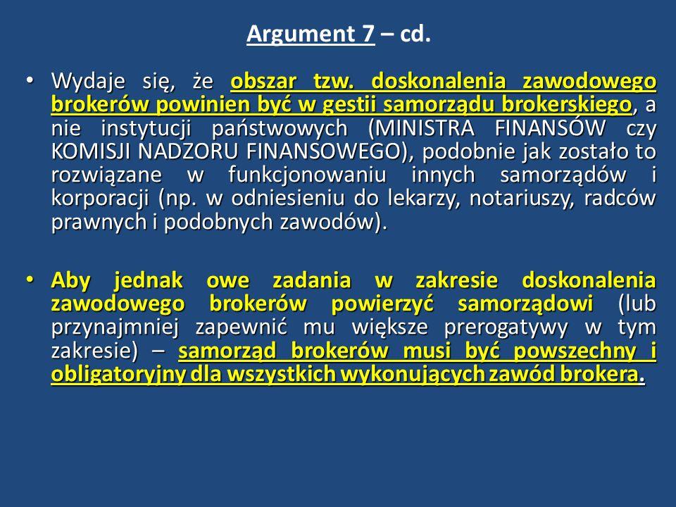 Argument 7 – cd. Wydaje się, że obszar tzw. doskonalenia zawodowego brokerów powinien być w gestii samorządu brokerskiego, a nie instytucji państwowyc