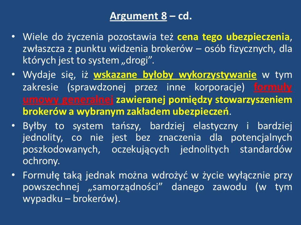 Argument 8 – cd. Wiele do życzenia pozostawia też cena tego ubezpieczenia, zwłaszcza z punktu widzenia brokerów – osób fizycznych, dla których jest to
