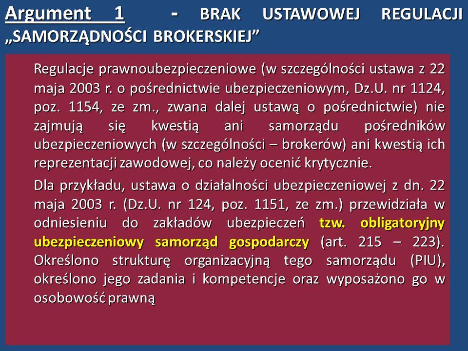 """Argument 1 - BRAK USTAWOWEJ REGULACJI """"SAMORZĄDNOŚCI BROKERSKIEJ"""" Regulacje prawnoubezpieczeniowe (w szczególności ustawa z 22 maja 2003 r. o pośredni"""