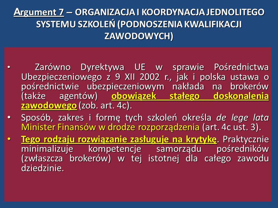 A rgument 7 – ORGANIZACJA I KOORDYNACJA JEDNOLITEGO SYSTEMU SZKOLEŃ (PODNOSZENIA KWALIFIKACJI ZAWODOWYCH) Zarówno Dyrektywa UE w sprawie Pośrednictwa