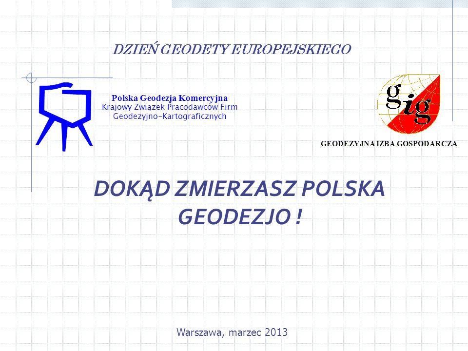 Polska Geodezja Komercyjna Krajowy Związek Pracodawców Firm Geodezyjno-Kartograficznych GEODEZYJNA IZBA GOSPODARCZA DZIEŃ GEODETY EUROPEJSKIEGO DOKĄD ZMIERZASZ POLSKA GEODEZJO .