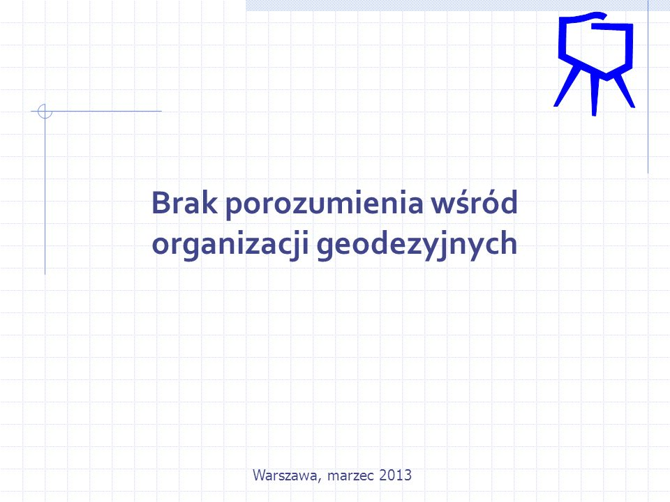 Brak porozumienia wśród organizacji geodezyjnych Warszawa, marzec 2013