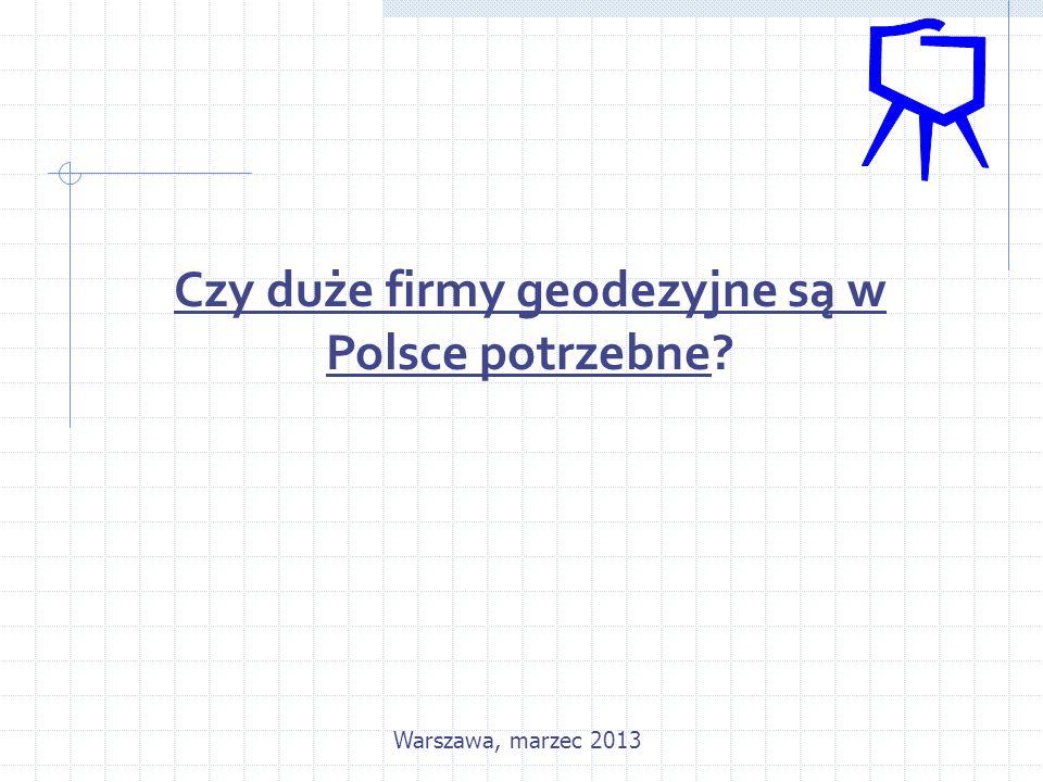 Czy duże firmy geodezyjne są w Polsce potrzebne? Warszawa, marzec 2013