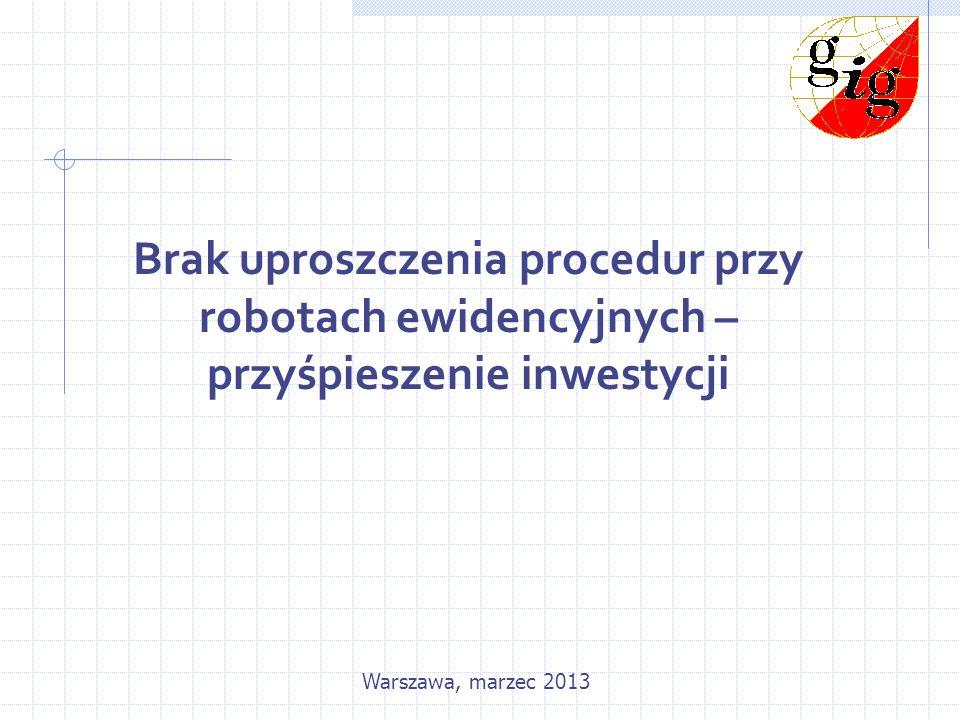 Brak uproszczenia procedur przy robotach ewidencyjnych – przyśpieszenie inwestycji Warszawa, marzec 2013