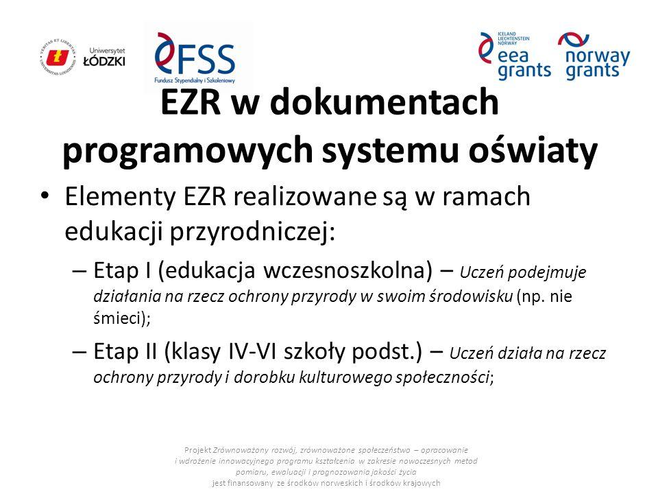 EZR w dokumentach programowych systemu oświaty Elementy EZR realizowane są w ramach edukacji przyrodniczej: – Etap I (edukacja wczesnoszkolna) – Uczeń