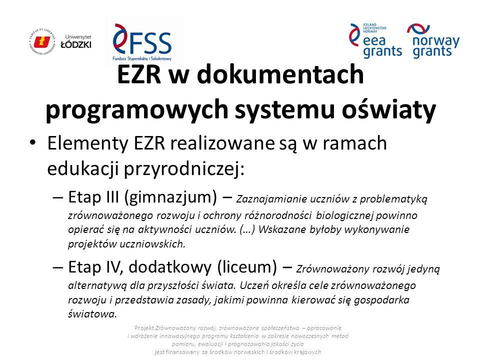 EZR w dokumentach programowych systemu oświaty Elementy EZR realizowane są w ramach edukacji przyrodniczej: – Etap III (gimnazjum) – Zaznajamianie ucz