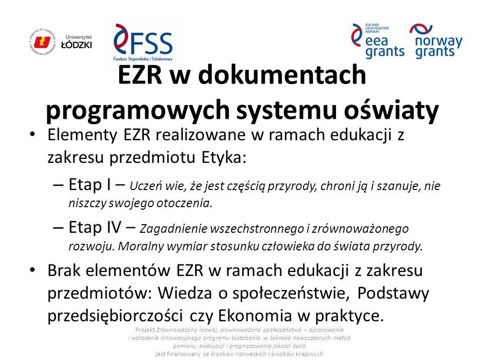 EZR w dokumentach programowych systemu oświaty Elementy EZR realizowane w ramach edukacji z zakresu przedmiotu Etyka: – Etap I – Uczeń wie, że jest cz