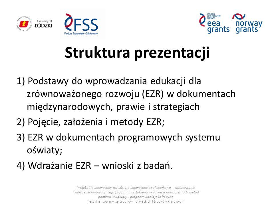 Struktura prezentacji 1) Podstawy do wprowadzania edukacji dla zrównoważonego rozwoju (EZR) w dokumentach międzynarodowych, prawie i strategiach 2) Po