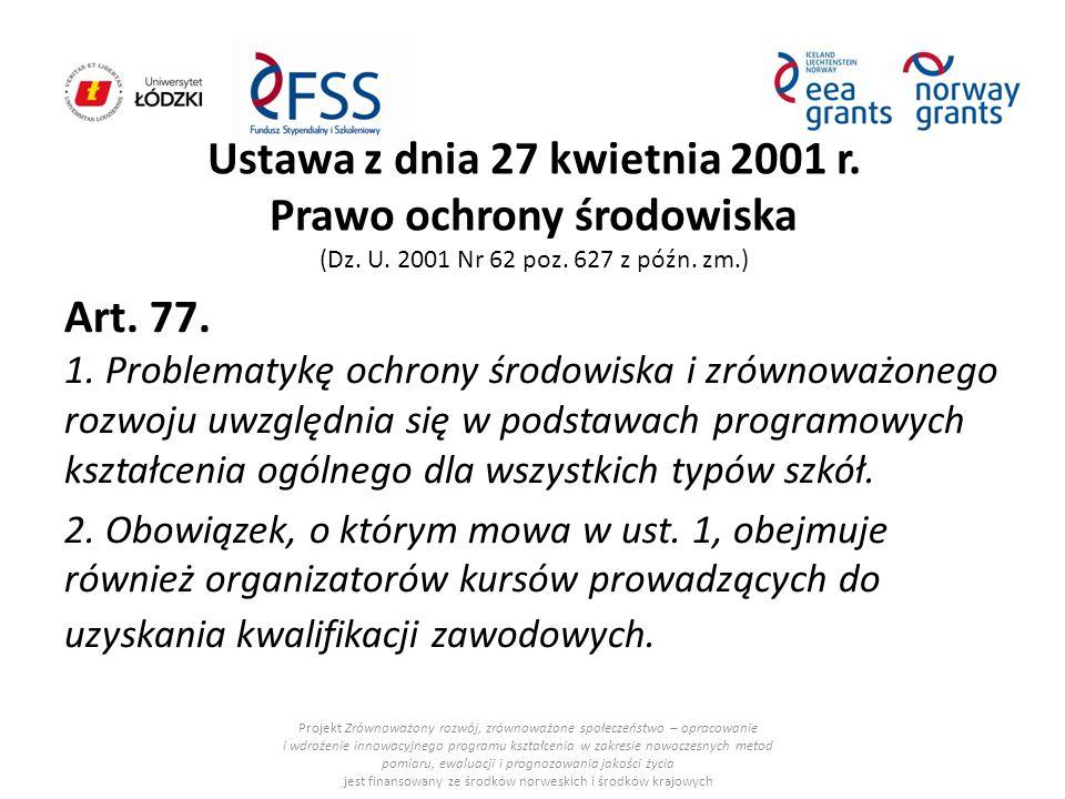 Ustawa z dnia 27 kwietnia 2001 r. Prawo ochrony środowiska (Dz. U. 2001 Nr 62 poz. 627 z późn. zm.) Art. 77. 1. Problematykę ochrony środowiska i zrów