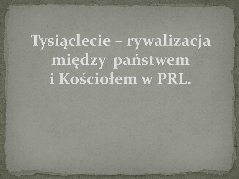 - 25 stycznia 1958 decyzja sejmu o obchodach Tysiąclecia -1961 – Departament IV SB do spraw Kościoła - początkowo 120 etatów -Hasło 1000 szkół na 1000 lecie – zbudowanie 1400 szkół -Jubileuszowa srebrna stuzłotowa moneta z wizerunkiem Mieszka i Dobrawy - Serie znaczków pocztowych np.