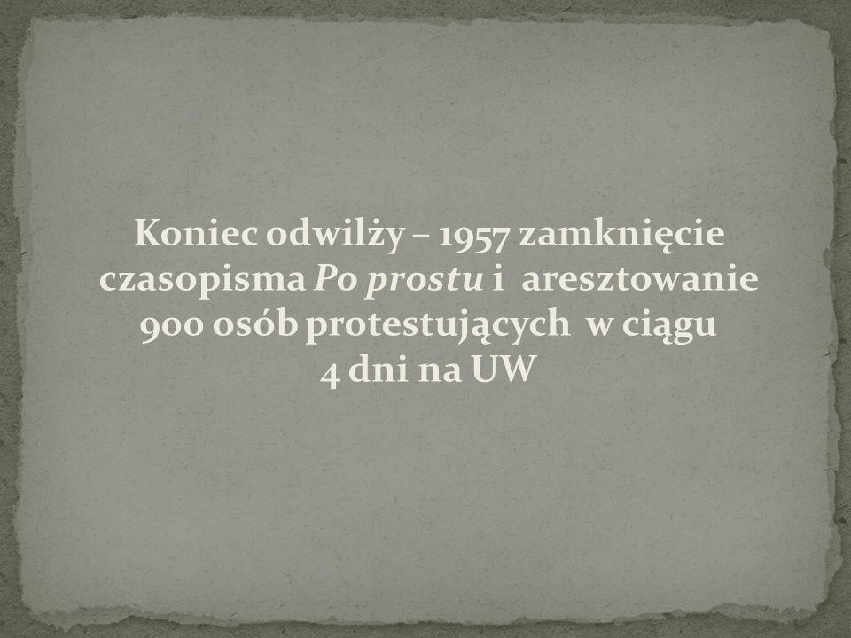 Koniec odwilży – 1957 zamknięcie czasopisma Po prostu i aresztowanie 900 osób protestujących w ciągu 4 dni na UW