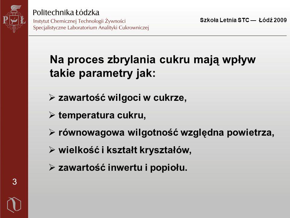 Szkoła Letnia STC — Łódź 2009 4 Świeżo wyprodukowany kryształ zawiera trzy formy wilgoci :  Wilgoć swobodną - znajduje się na powierzchni kryształów cukru i można ją łatwo i szybko usunąć przez suszenie do zawartości wilgoci 0,03-0,04%.