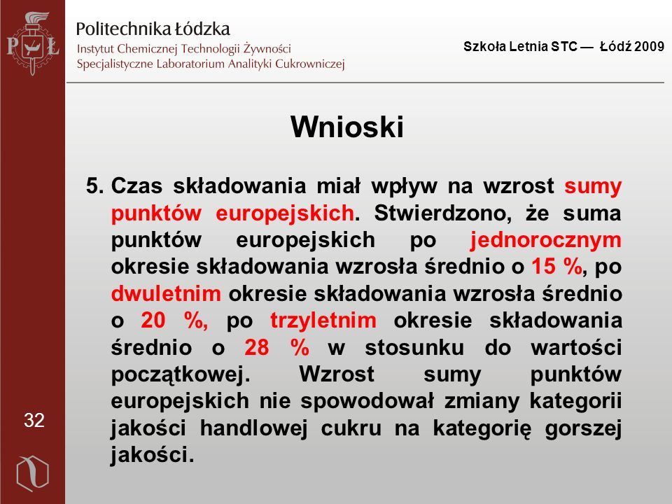 Szkoła Letnia STC — Łódź 2009 32 Wnioski 5.Czas składowania miał wpływ na wzrost sumy punktów europejskich.