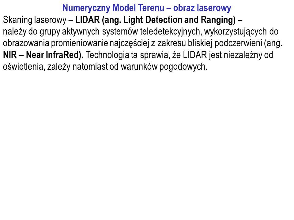Numeryczny Model Terenu – obraz laserowy Skaning laserowy – LIDAR (ang. Light Detection and Ranging) – należy do grupy aktywnych systemów teledetekcyj