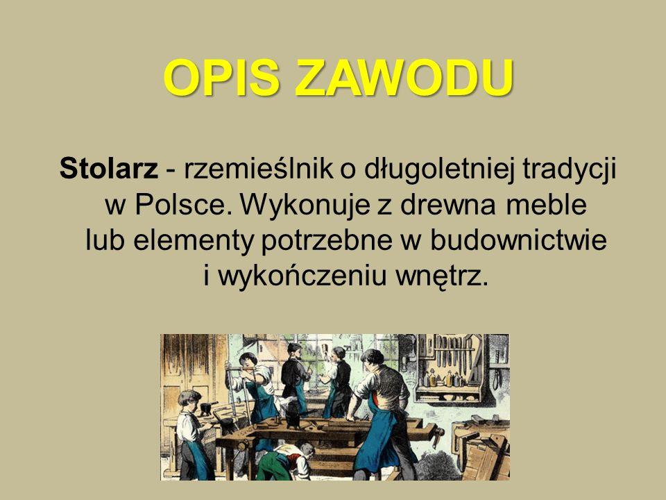 OPIS ZAWODU Stolarz - rzemieślnik o długoletniej tradycji w Polsce.