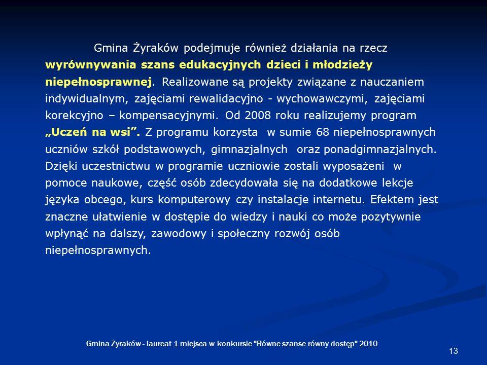 13 Gmina Żyraków podejmuje również działania na rzecz wyrównywania szans edukacyjnych dzieci i młodzieży niepełnosprawnej.