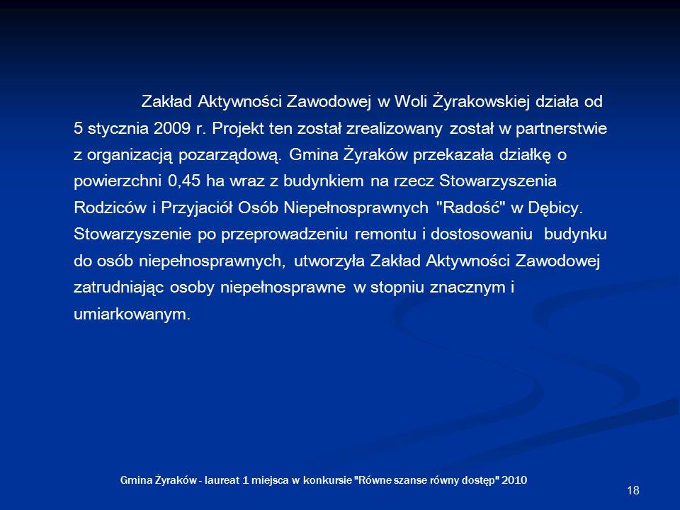 18 Zakład Aktywności Zawodowej w Woli Żyrakowskiej działa od 5 stycznia 2009 r.