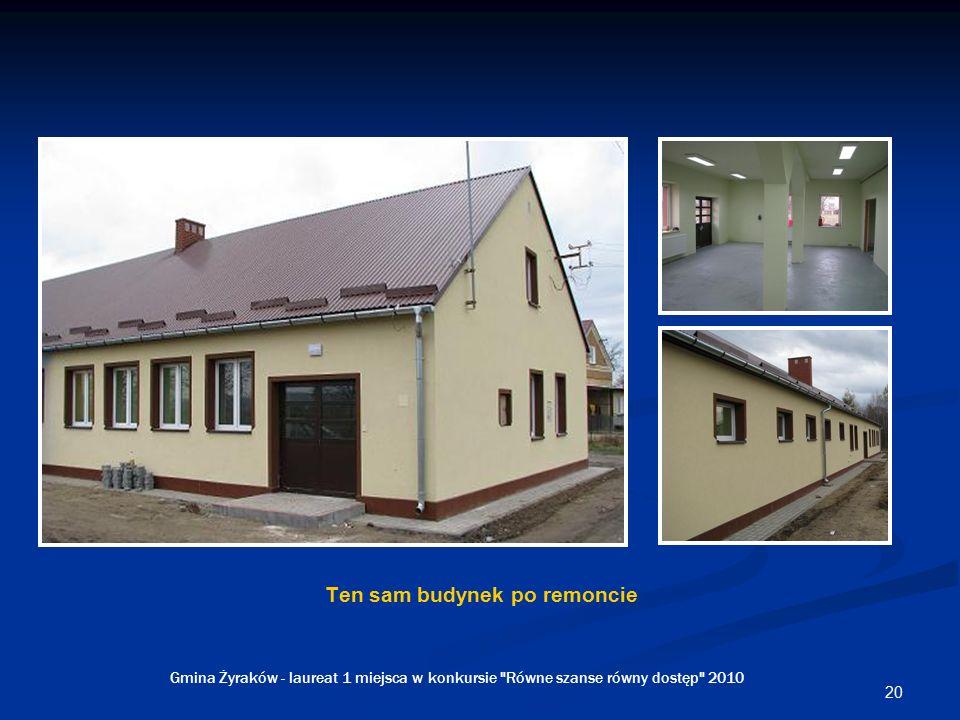 20 Ten sam budynek po remoncie Gmina Żyraków - laureat 1 miejsca w konkursie Równe szanse równy dostęp 2010