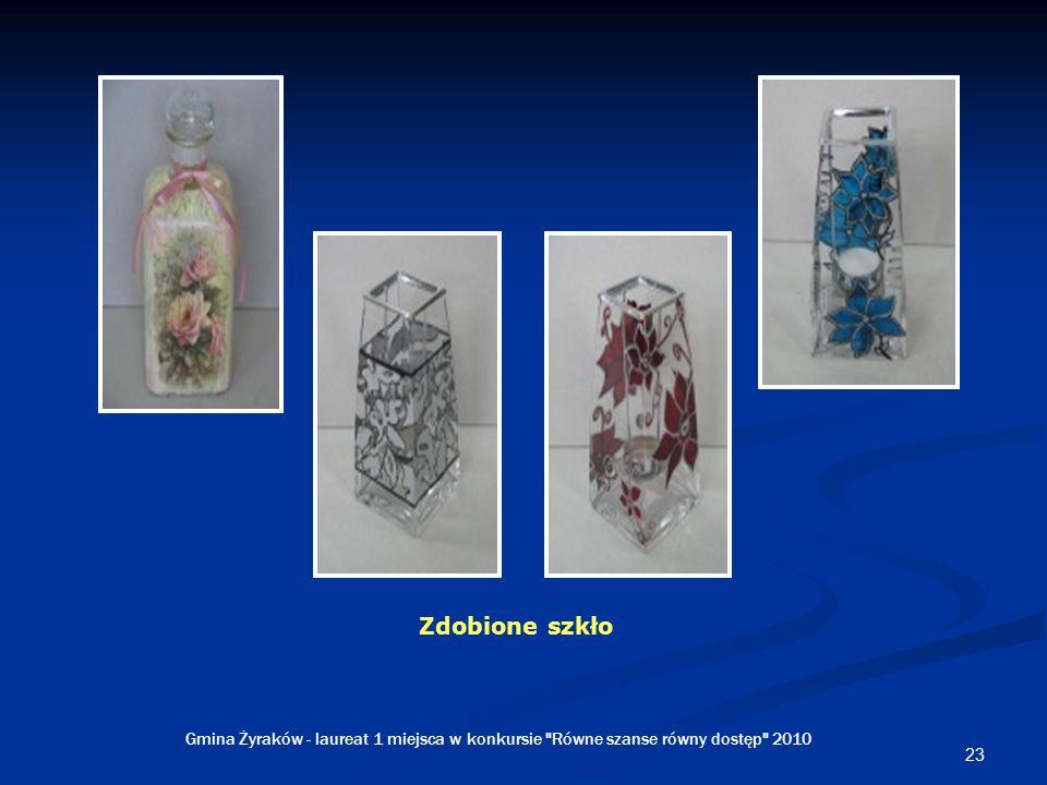23 Zdobione szkło Gmina Żyraków - laureat 1 miejsca w konkursie Równe szanse równy dostęp 2010
