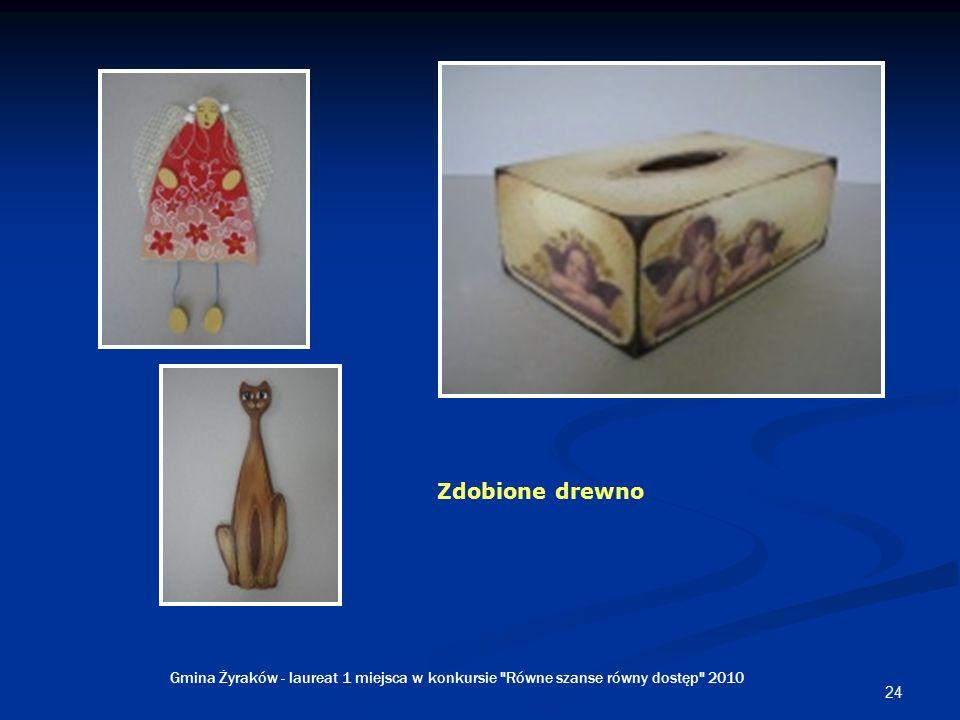 24 Zdobione drewno Gmina Żyraków - laureat 1 miejsca w konkursie Równe szanse równy dostęp 2010