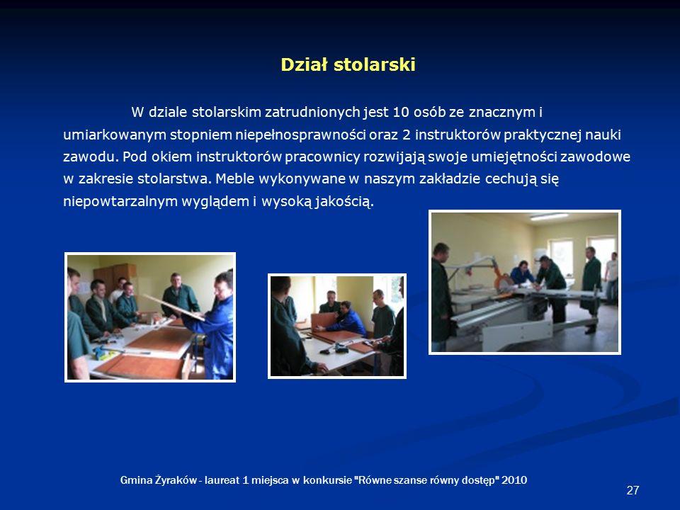27 Dział stolarski W dziale stolarskim zatrudnionych jest 10 osób ze znacznym i umiarkowanym stopniem niepełnosprawności oraz 2 instruktorów praktycznej nauki zawodu.
