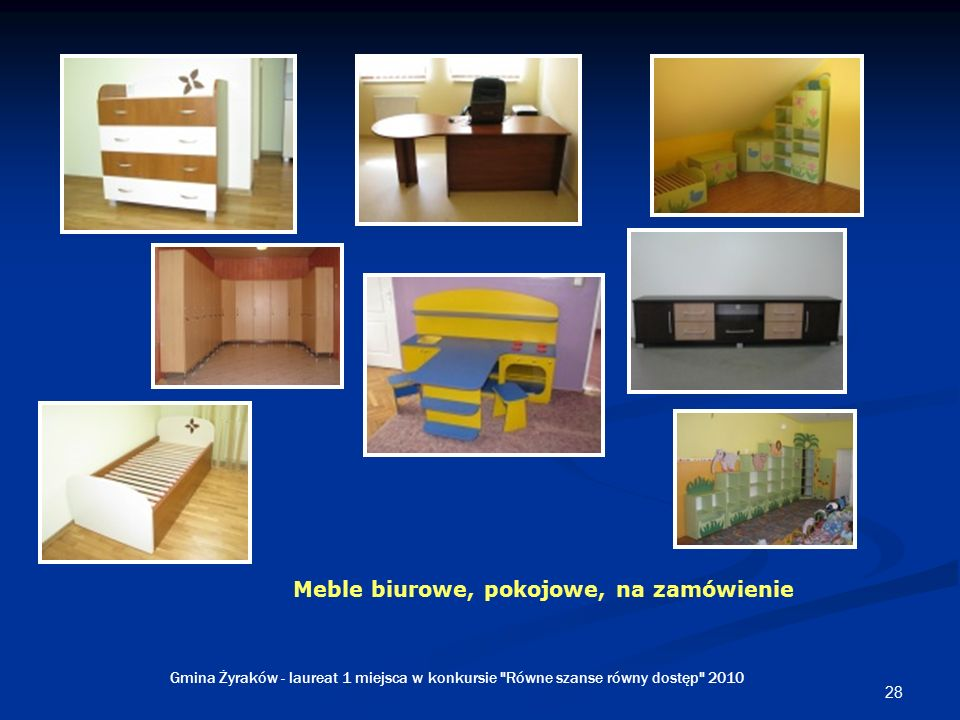 28 Meble biurowe, pokojowe, na zamówienie Gmina Żyraków - laureat 1 miejsca w konkursie Równe szanse równy dostęp 2010