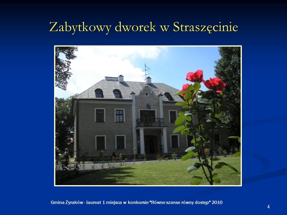 4 Zabytkowy dworek w Straszęcinie Gmina Żyraków - laureat 1 miejsca w konkursie Równe szanse równy dostęp 2010